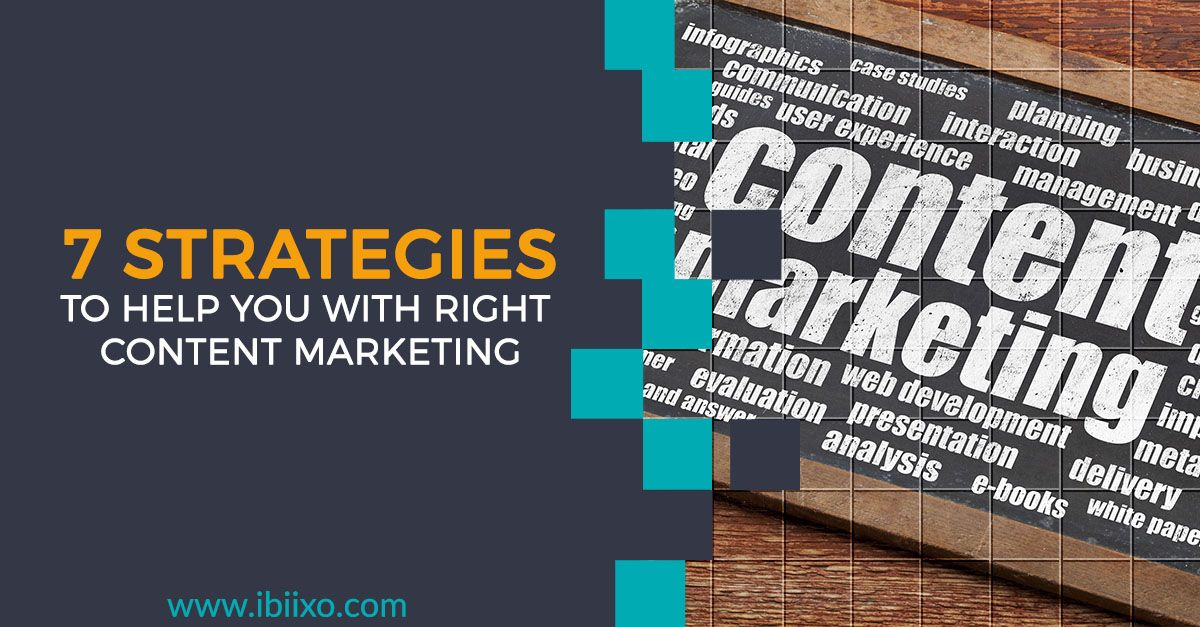 7 Strategies to help you with right content marketing