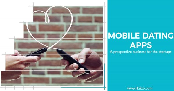 Mobile Dating Apps – A prospective business for the startups - ibiixo